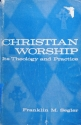 Christian Worship: Its Theology and Practice