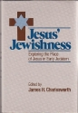 Jesus' Jewishness: Exploring the Place of Jesus in Early Judaism