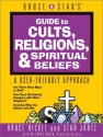 Bruce & Stan's Guide to Cults, Religions, and Spiritual Beliefs: A User-Friendly Guide