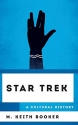 Star Trek: A Cultural History (The Cultural History of Television)