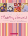 Creative Wedding Showers: Homemade Invitations, Decorations, Games, Planning Tips, Menu Ideas and More!