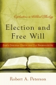 Election and Free Will: God's Gracious Choice and Our Responsibility (Explorations in Biblical Theology)