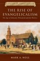 The Rise of Evangelicalism: The Age of Edwards, Whitefield and the Wesleys (History of Evangelicalism)