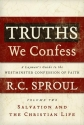 Truths We Confess: A Layman's Guide to the Westminister Confession of Faith: Volume 2: Salvation and the Christian Life