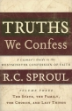 Truths We Confess: A Layman's Guide to the Westminster Confession of Faith: Volume 3: The State, The Family, The Church, and Last Things