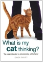 What Is My Cat Thinking?: The Essential Guide to Understanding Pet Behavior