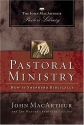 Pastoral Ministry: How to Shepherd Biblically (MacArthur Pastor's Library)
