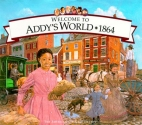 Welcome to Addy's World, 1864: Growing Up During America's Civil War (American Girl)