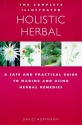 The Complete Illustrated Guide to Holistic Herbal: A Safe and Practical Guide to Making and Using Herbal Remedies