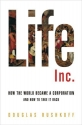 Life Inc.: How the World Became a Corpo...