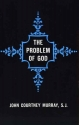 The Problem of God: Yesterday and Today (The St. Thomas More Lectures Series)