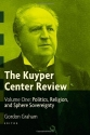 The Kuyper Center Review, vol 1: New Essays in Reformed Theology and Public Life, 2010
