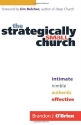 Strategically Small Church, The: Intimate, Nimble, Authentic, and Effective