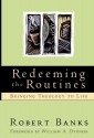 Redeeming the Routines: Bringing Theology to Life (BridgePoint Books)