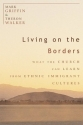 Living on the Borders: What the Church Can Learn from Ethnic Immigrant Cultures