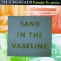 TALKING HEADS - Popular Favorites 1976-1992/Sand In the Vaseline