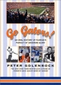 Go Gators!: An Oral History of Florida's Pursuit of Gridiron Glory