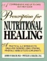 Prescription For Nutritional Healing - A Practical A-z Reference To Drug-free Remedies...