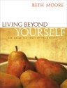 Living Beyond Yourself: Exploring the Fruit of the Spirit